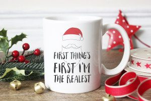 First thing's first I'm the realest Santa Christmas Coffee Mug // shop.thinkelysian.com