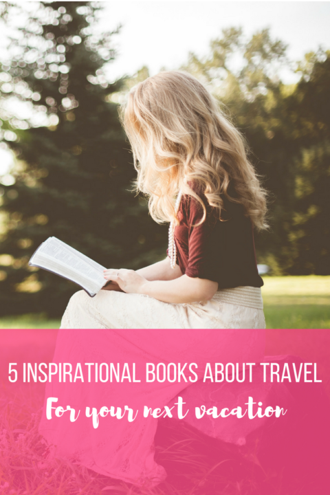 5 inspirational books about travel for your next vacation